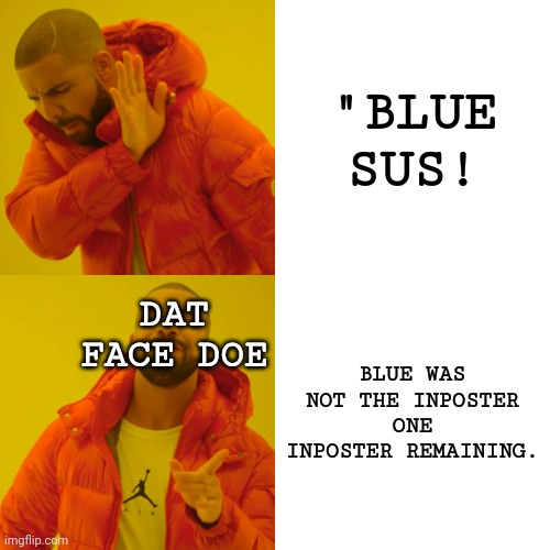 "Among us drake hotline going |  ""BLUE SUS! DAT FACE DOE; BLUE WAS NOT THE INPOSTER ONE INPOSTER REMAINING. 