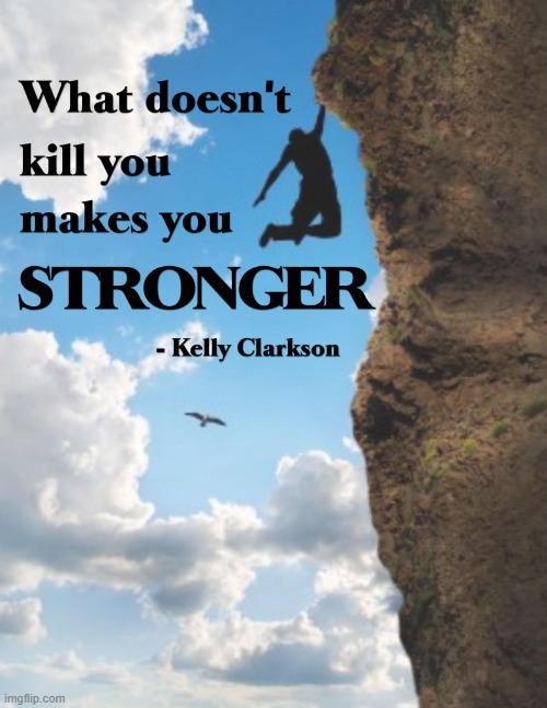 wholesome repost of the day (best of health to our President!) | image tagged in kelly clarkson what doesn't kill you makes you stronger,repost,wholesome,covid-19,coronavirus,song lyrics | made w/ Imgflip meme maker