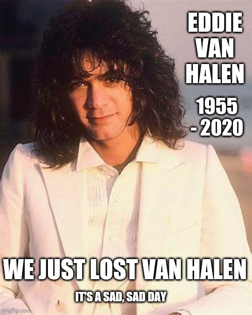 As If It Were Possible ... 2020 Just Got Worse |  EDDIE VAN HALEN; 1955 - 2020; WE JUST LOST VAN HALEN; IT'S A SAD, SAD DAY | image tagged in memes,grief,sorrow,eddie van halen,van halen,depression sadness hurt pain anxiety | made w/ Imgflip meme maker