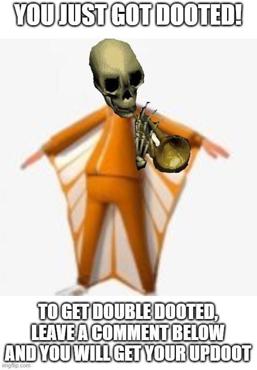 TO GET DOUBLE DOOTED, LEAVE A COMMENT BELOW AND YOU WILL GET YOUR UPDOOT | image tagged in memes | made w/ Imgflip meme maker