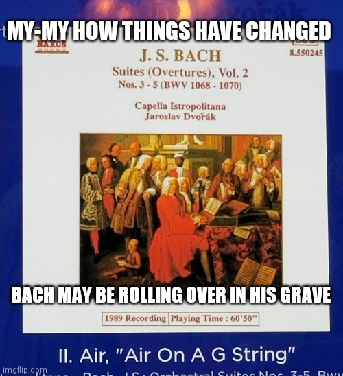 Air on a G string? |  MY-MY HOW THINGS HAVE CHANGED; BACH MAY BE ROLLING OVER IN HIS GRAVE | image tagged in original meme,bach,sexy,imagine,imagination,memes | made w/ Imgflip meme maker