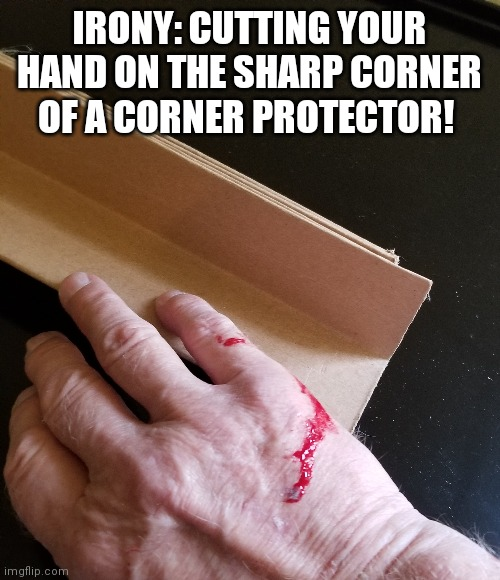 OUCH! |  IRONY: CUTTING YOUR HAND ON THE SHARP CORNER OF A CORNER PROTECTOR! | image tagged in memes,original meme,safety first,irony,cut,protection | made w/ Imgflip meme maker