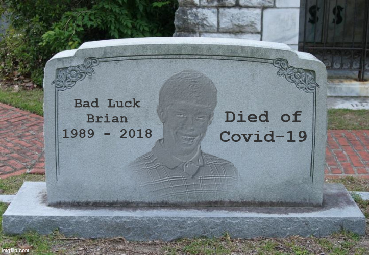 B. L. Brian |  Bad Luck Brian 1989 - 2018; Died of Covid-19 | image tagged in memes,dark humor,covid-19,bad luck brian | made w/ Imgflip meme maker