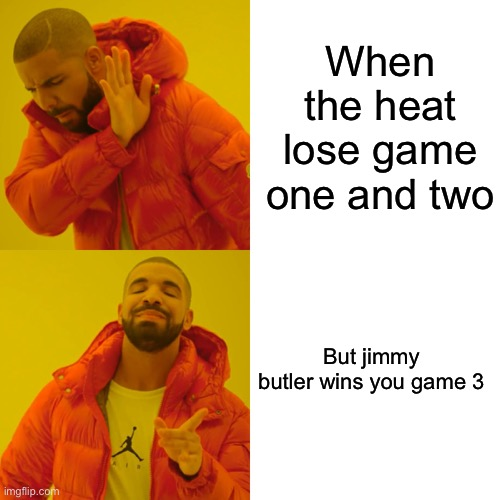 Drake Hotline Bling |  When the heat lose game one and two; But jimmy butler wins you game 3 | image tagged in memes,drake hotline bling,nba,sports,basketball,basketball meme | made w/ Imgflip meme maker