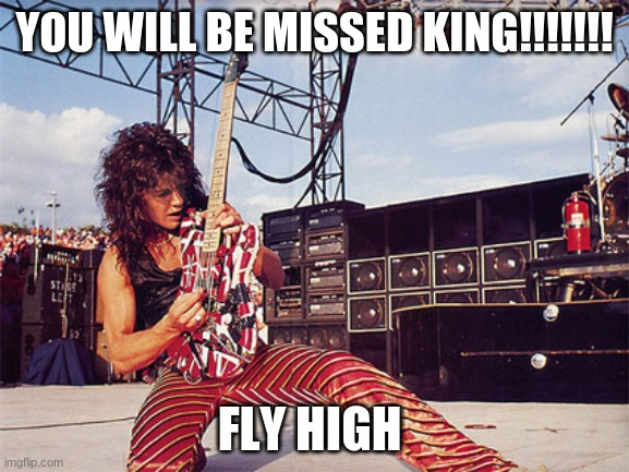 eddie van halen |  YOU WILL BE MISSED KING!!!!!!! FLY HIGH | image tagged in eddie van halen,breaking news,guitar,singer | made w/ Imgflip meme maker