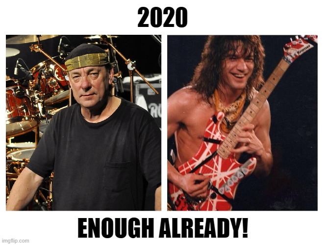 Two GOATs, gone in the same year? |  2020; ENOUGH ALREADY! | image tagged in goat,2020,2020 sucks,neil peart,van halen,rip | made w/ Imgflip meme maker
