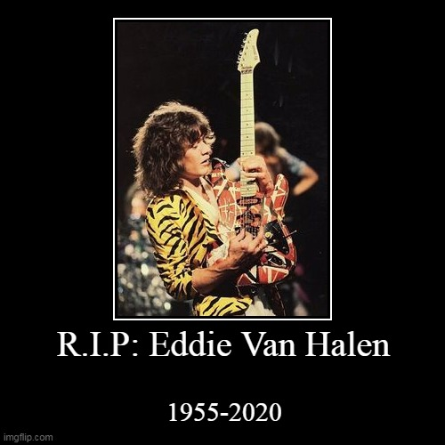 R.I.P: Eddie Van Halen | 1955-2020 | image tagged in funny,demotivationals,eddie van halen,van halen | made w/ Imgflip demotivational maker