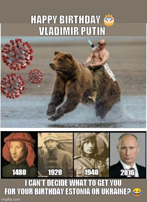 Happy Birthday Putin |  HAPPY BIRTHDAY 🎂 VLADIMIR PUTIN; I CAN'T DECIDE WHAT TO GET YOU FOR YOUR BIRTHDAY ESTONIA OR UKRAINE? 😂 | image tagged in happy birthday,vladimir putin,putin,good guy putin | made w/ Imgflip meme maker