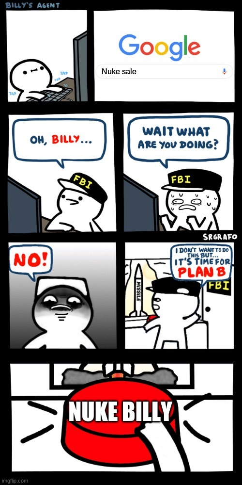 Billy's FBI agent plan B |  Nuke sale; NUKE BILLY | image tagged in billy s fbi agent plan b | made w/ Imgflip meme maker