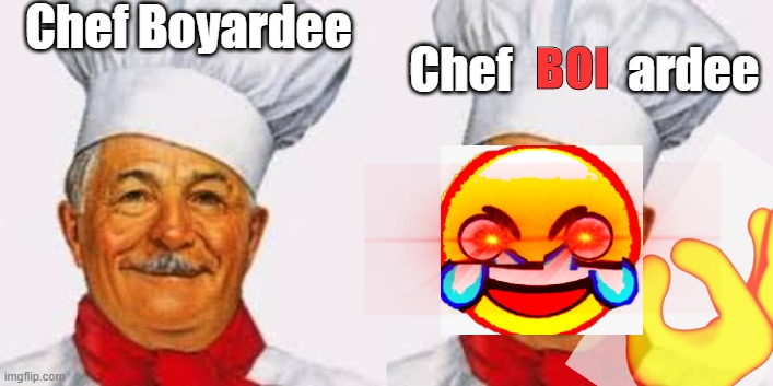 I dont know if this has been made before but like I thought of this and I feel like it has but I couldnt find it on google sooo. |  Chef Boyardee; Chef            ardee; BOI | image tagged in boi,deep fried | made w/ Imgflip meme maker