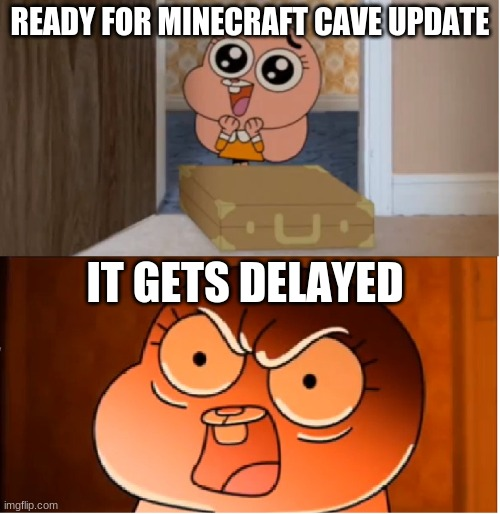 Gumball - Anais False Hope Meme |  READY FOR MINECRAFT CAVE UPDATE; IT GETS DELAYED | image tagged in gumball - anais false hope meme,the amazing world of gumball,anais,minecraft,cave update | made w/ Imgflip meme maker