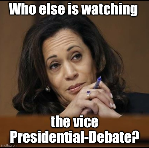 I hope Pence will do well! |  Who else is watching; the vice Presidential-Debate? | image tagged in kamala harris | made w/ Imgflip meme maker