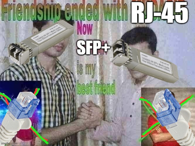 FRIENDSHIP ENDED WITH RJ-45 |  RJ-45; SFP+ | image tagged in friendship ended | made w/ Imgflip meme maker