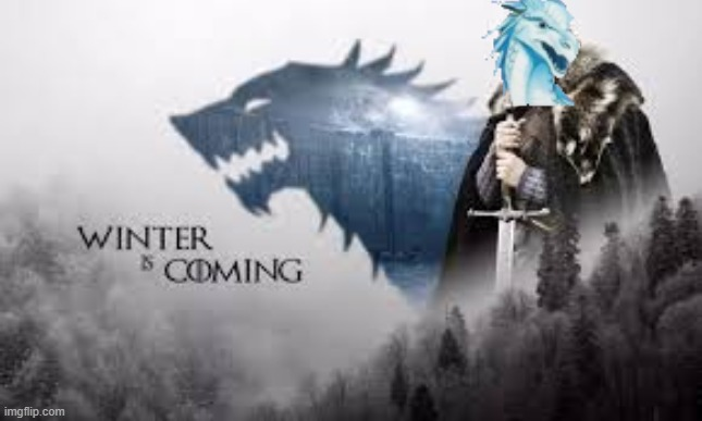 Winter is coming meme | image tagged in funny memes,wings of fire,game of thrones,dragon | made w/ Imgflip meme maker