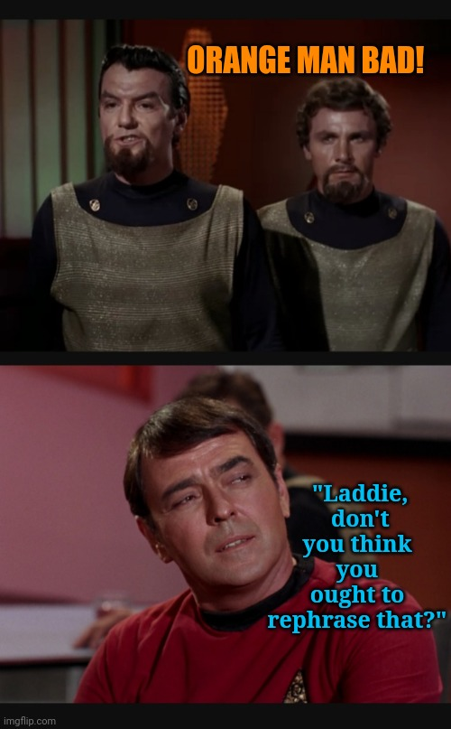 "Klingons don't like Trump or Tribbles |  ORANGE MAN BAD! ""Laddie,  don't you think you ought to rephrase that?"" 
