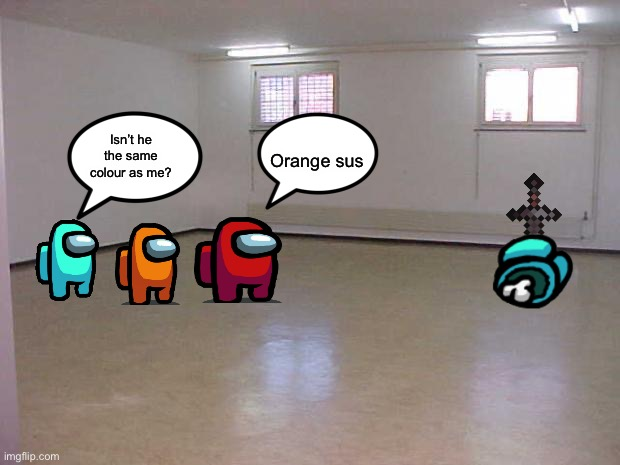 My dream home |  Isn't he the same colour as me? Orange sus | image tagged in empty room | made w/ Imgflip meme maker