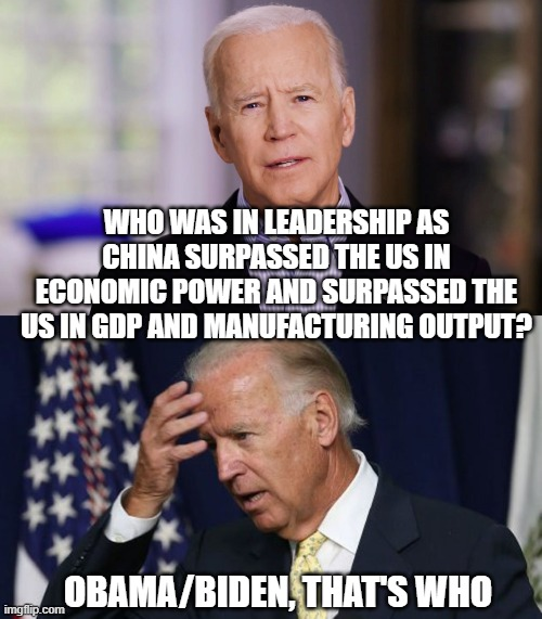 This guy works for China |  WHO WAS IN LEADERSHIP AS CHINA SURPASSED THE US IN ECONOMIC POWER AND SURPASSED THE US IN GDP AND MANUFACTURING OUTPUT? OBAMA/BIDEN, THAT'S WHO | image tagged in joe biden worries,joe biden 2020,election 2020,trump 2020,trump,biden | made w/ Imgflip meme maker