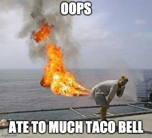 Darti Boy |  OOPS; ATE TO MUCH TACO BELL | image tagged in memes,darti boy | made w/ Imgflip meme maker