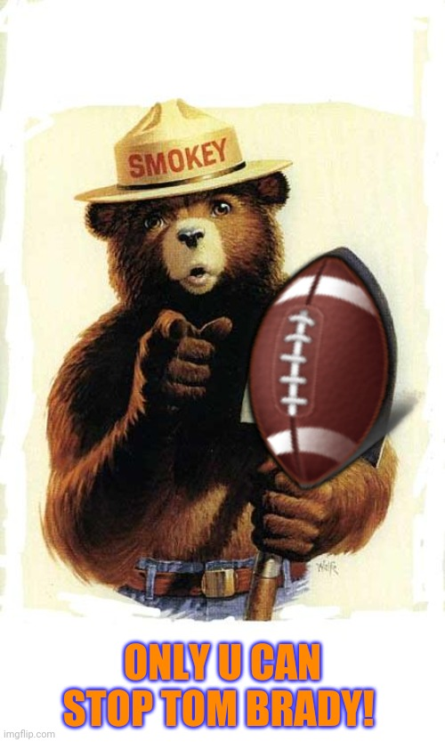 Bear vs Buccaneers |  🏈; ONLY U CAN STOP TOM BRADY! | image tagged in smokey the bear,bears,pirate,thursday,night,football | made w/ Imgflip meme maker