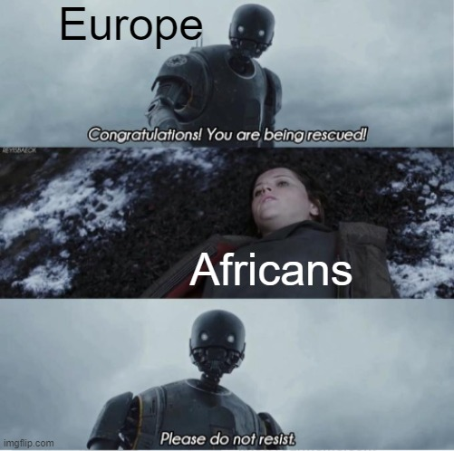 European colonizers |  Europe; Africans | image tagged in congratulations you are being rescued please do not resist | made w/ Imgflip meme maker