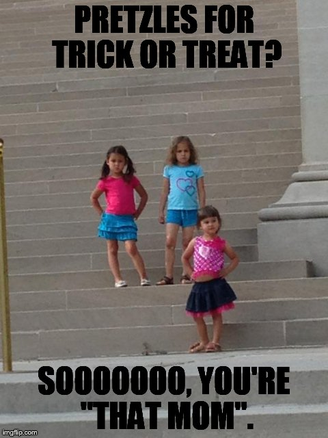 "PRETZLES FOR TRICK OR TREAT? SOOOOOOO, YOU'RE ""THAT MOM"". 