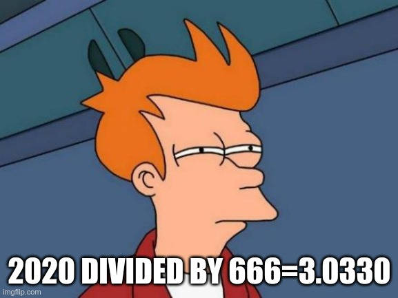 Vote Joe! |  2020 DIVIDED BY 666=3.0330 | image tagged in futurama fry,creepy joe biden,satan | made w/ Imgflip meme maker