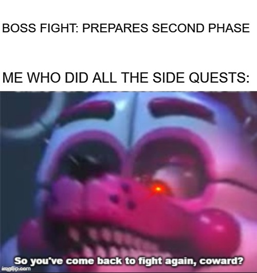 This blew up on reddit so... |  BOSS FIGHT: PREPARES SECOND PHASE; ME WHO DID ALL THE SIDE QUESTS: | image tagged in fnaf,five nights at freddys,funtime foxy,meme,video games,gaming | made w/ Imgflip meme maker