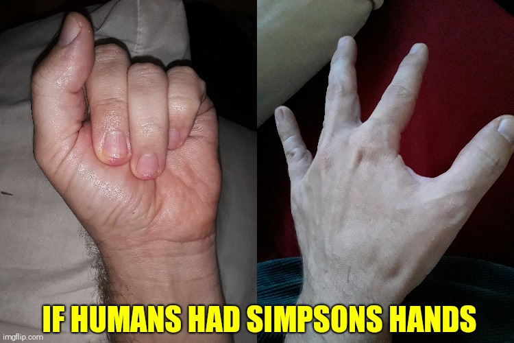 Human Simpsons Hands |  IF HUMANS HAD SIMPSONS HANDS | image tagged in the simpsons,hands,fingers | made w/ Imgflip meme maker