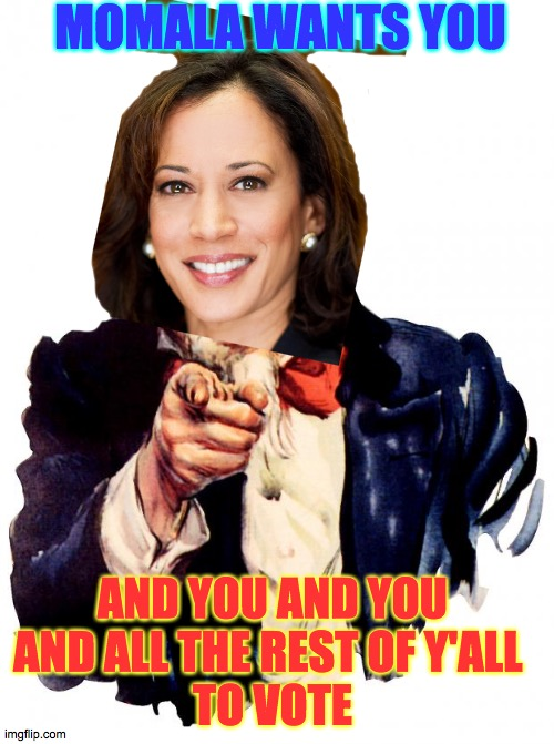 Oh yes she did |  MOMALA WANTS YOU; AND YOU AND YOU  AND ALL THE REST OF Y'ALL   TO VOTE | image tagged in memes,uncle sam,yes,she,did,bam | made w/ Imgflip meme maker