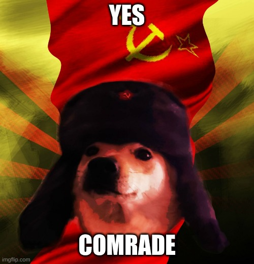 YES; COMRADE | image tagged in comrade doge | made w/ Imgflip meme maker