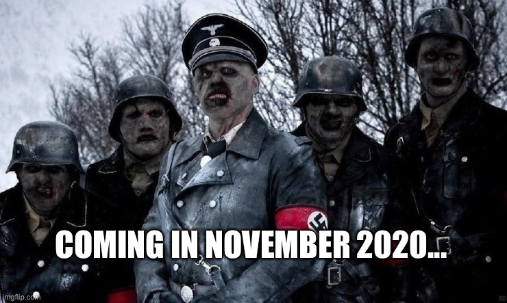 November 2020 |  COMING IN NOVEMBER 2020... | image tagged in zombies,nazis,2020 sucks,november,2020 | made w/ Imgflip meme maker