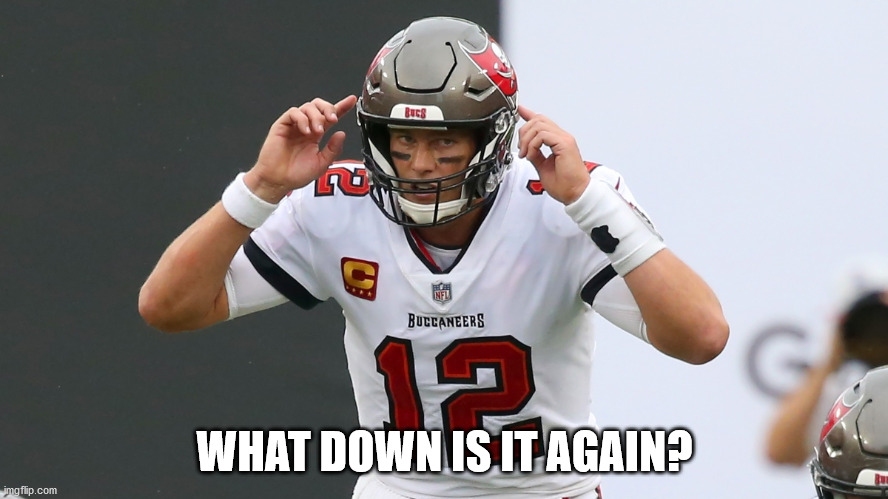 Tom Brady Buccaneers |  WHAT DOWN IS IT AGAIN? | image tagged in tom brady | made w/ Imgflip meme maker