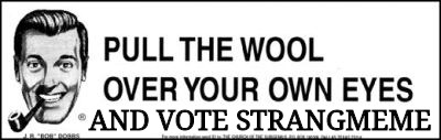 Vote Strangmeme...Or Else. |  AND VOTE STRANGMEME | image tagged in the opposition party,drstrangmeme,imgflip,president | made w/ Imgflip meme maker
