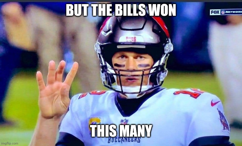 buccaBrDy |  BUT THE BILLS WON; THIS MANY | image tagged in sports,nfl memes,tom brady | made w/ Imgflip meme maker