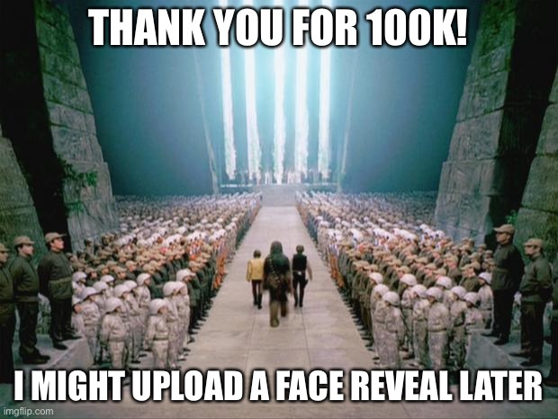 Star Wars Congratulations  |  THANK YOU FOR 100K! I MIGHT UPLOAD A FACE REVEAL LATER | image tagged in star wars congratulations | made w/ Imgflip meme maker