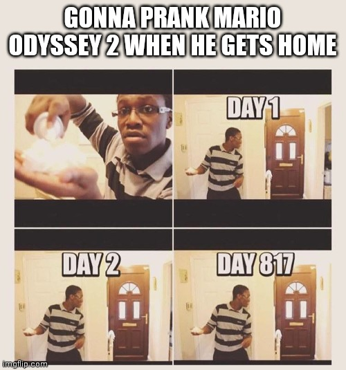 I wish |  GONNA PRANK MARIO ODYSSEY 2 WHEN HE GETS HOME | image tagged in nintendo switch,super mario odyssey,nintendo,super smash bros,super mario,gaming | made w/ Imgflip meme maker