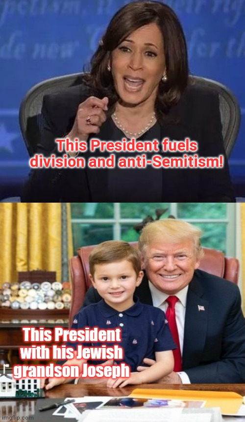 Kamala preaches to the identity politics  choir |  This President fuels division and anti-Semitism! This President with his Jewish grandson Joseph | image tagged in kamala harris,identity politics,propaganda,lies,democratic party,donald trump | made w/ Imgflip meme maker