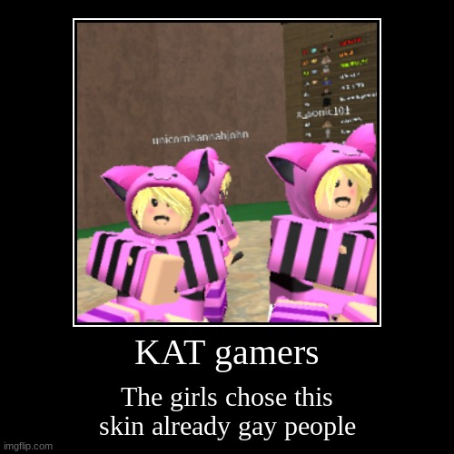 KAT gamers | The girls chose this skin already gay people | image tagged in funny | made w/ Imgflip demotivational maker