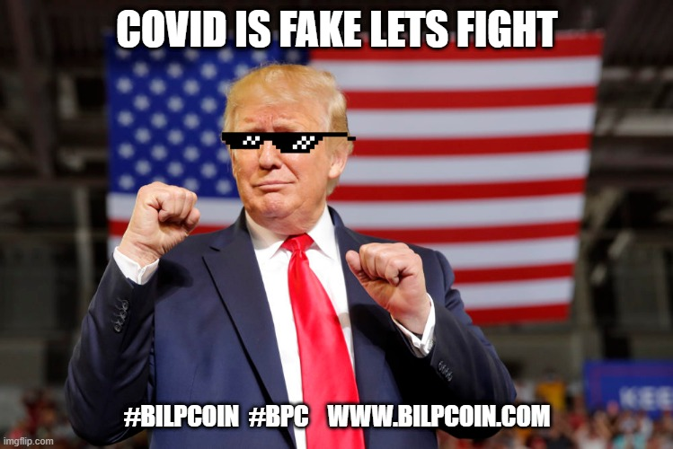COVID IS FAKE LETS FIGHT; #BILPCOIN  #BPC    WWW.BILPCOIN.COM | made w/ Imgflip meme maker