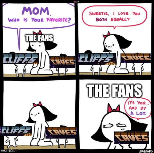mom who is your favorite |  THE FANS; THE FANS | image tagged in mom who is your favorite | made w/ Imgflip meme maker