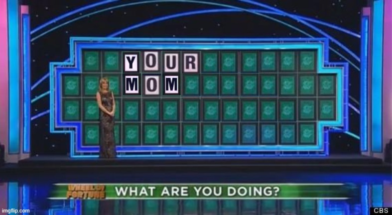 Not the Best Photoshop Job, But Not the Worst Either | image tagged in what are you doing,your mom,memes,wheel of fortune,photoshop,game show | made w/ Imgflip meme maker
