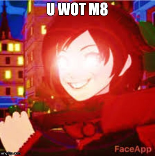 All powerful Ruby | U WOT M8 | image tagged in all powerful ruby | made w/ Imgflip meme maker