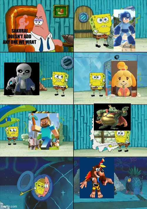 stop bullying sakurai |  SAKURAI DOESN'T ADD ANY ONE WE WANT | image tagged in spongebob shows patrick garbage | made w/ Imgflip meme maker