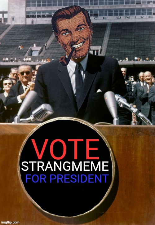 Vote Vote Vote |  VOTE; STRANGMEME; FOR PRESIDENT | image tagged in drstrangmeme,the opposition party,imgflip,president | made w/ Imgflip meme maker