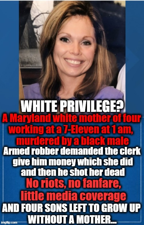 Say Her Name--Lynn Marie Maher | image tagged in politics,political meme,white privilege,blm,crime,liberals | made w/ Imgflip meme maker