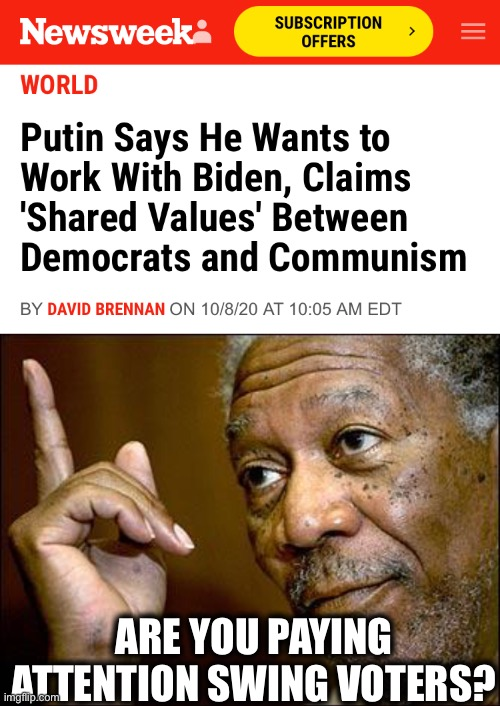 This is a also a real article and not fake news. Look it up. |  ARE YOU PAYING ATTENTION SWING VOTERS? | image tagged in this morgan freeman,vladimir putin,joe biden,democratic party,memes,communism | made w/ Imgflip meme maker