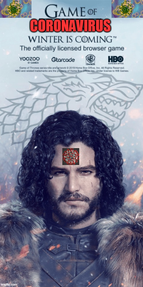 The game of coronavirus |  CORONAVIRUS | image tagged in winter is coming game,game of thrones laugh,coronavirus meme,first world problems,world war z meme,jon snow | made w/ Imgflip meme maker