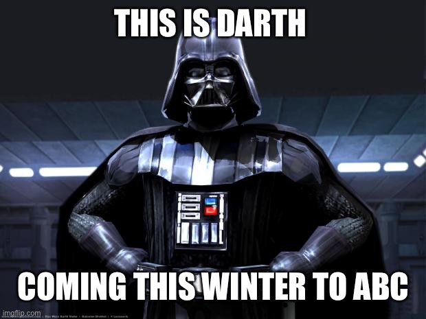 Darth Vader |  THIS IS DARTH; COMING THIS WINTER TO ABC | image tagged in darth vader | made w/ Imgflip meme maker