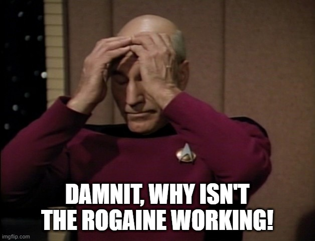 No Hair Up There |  DAMNIT, WHY ISN'T THE ROGAINE WORKING! | image tagged in star trek picard disappointed | made w/ Imgflip meme maker