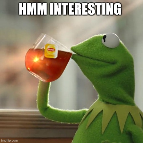 HMM INTERESTING | image tagged in memes,but that's none of my business,kermit the frog | made w/ Imgflip meme maker